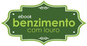 E-BOOK GRATUITO: Benzimento com Louro